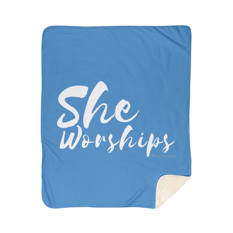She Worships White Letters Home Sherpa Blanket Blanket by Living Virtuous Boutique