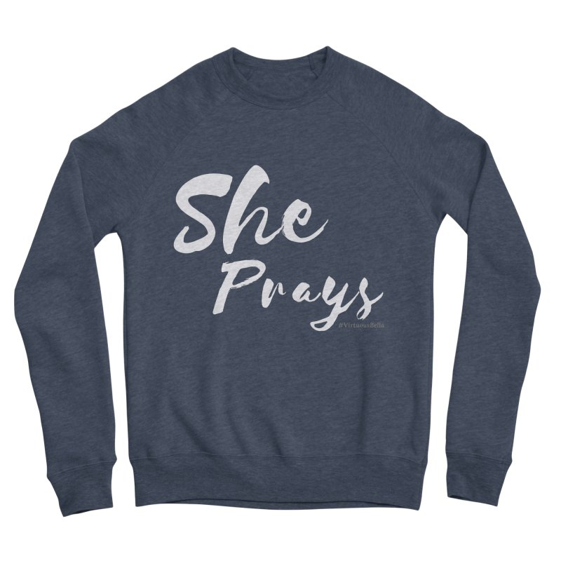 She Prays Women's Sponge Fleece Sweatshirt by Living Virtuous Boutique