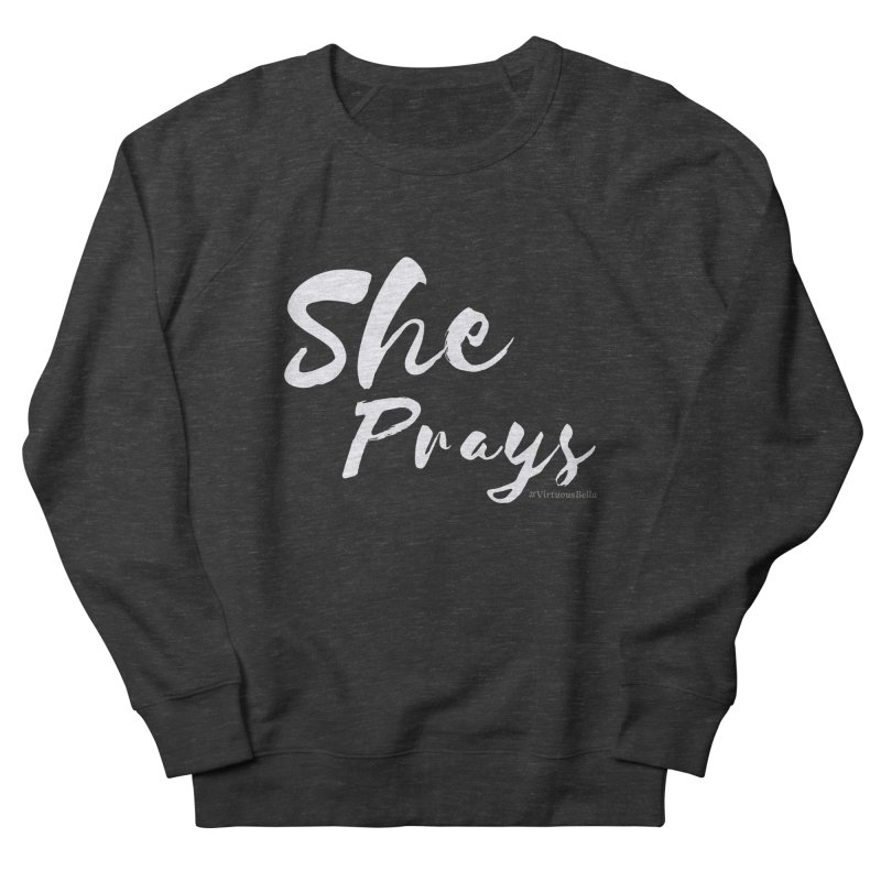 She Prays Women's French Terry Sweatshirt by Virtuousbella Boutique