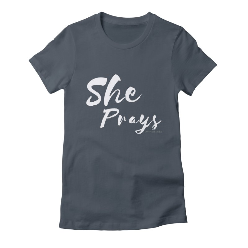 She Prays Women's T-Shirt by Living Virtuous Boutique