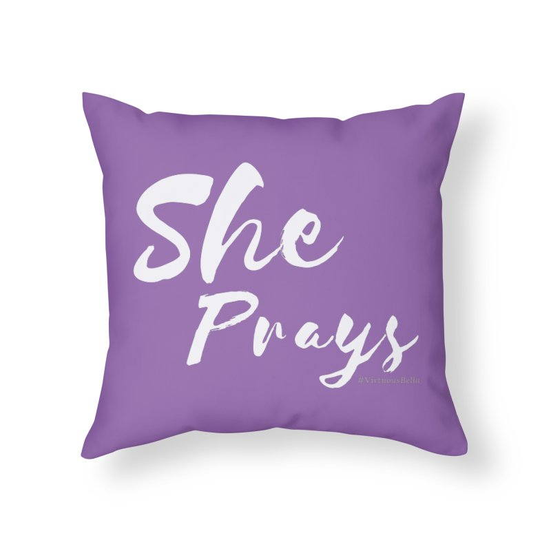 She Prays Home Throw Pillow by Living Virtuous Boutique