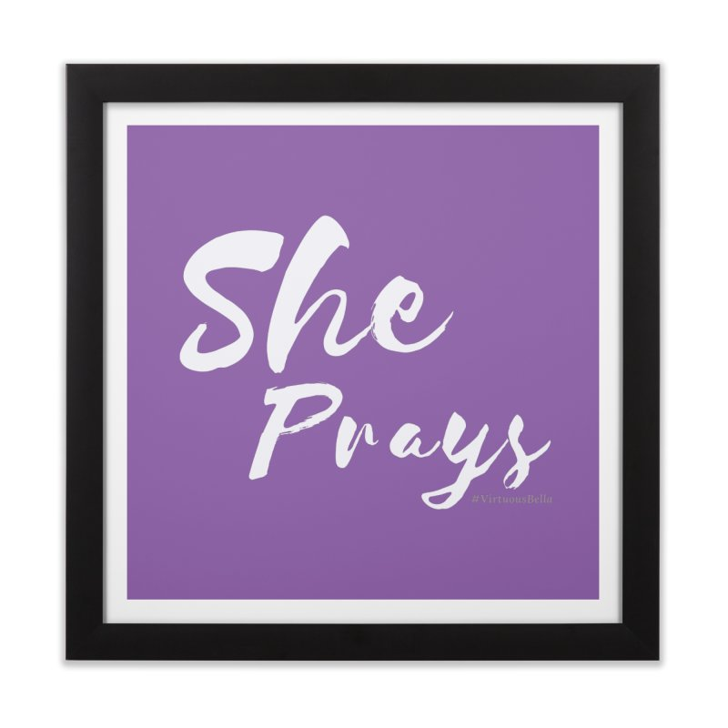 She Prays Home Framed Fine Art Print by Living Virtuous Boutique