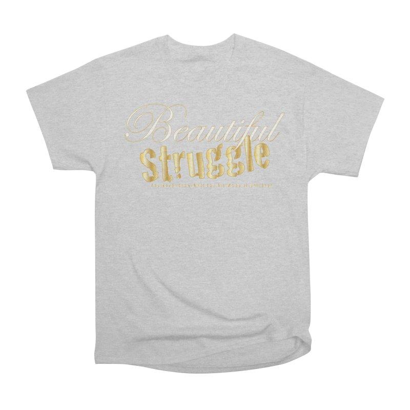 Beautiful Struggle Men's T-Shirt by VisualEFX Gear