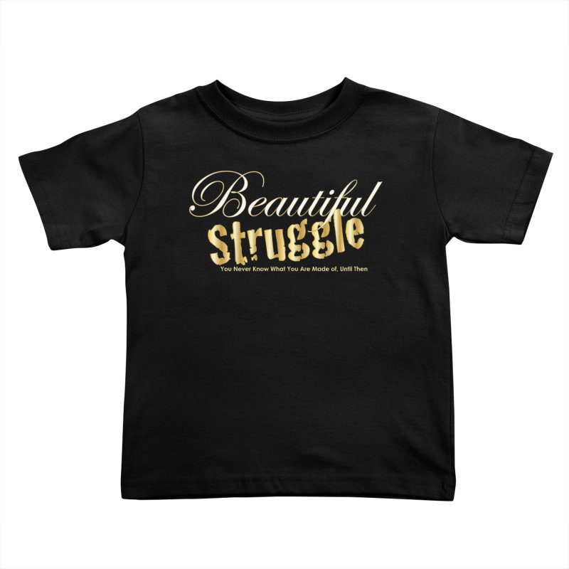 Beautiful Struggle Kids Toddler T-Shirt by VisualEFX Gear