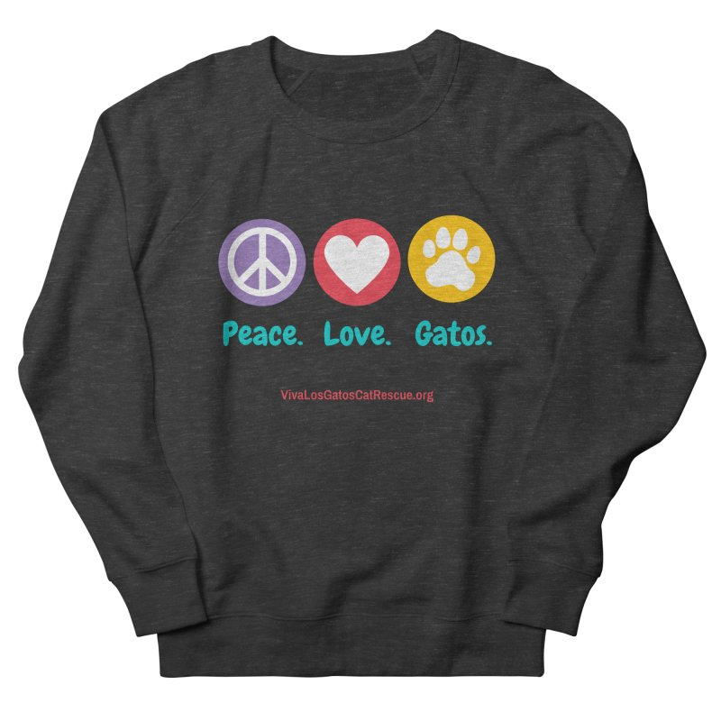 Peace. Love. Gatos. Women's French Terry Sweatshirt by Viva Los Gatos Cat Rescue's Shop