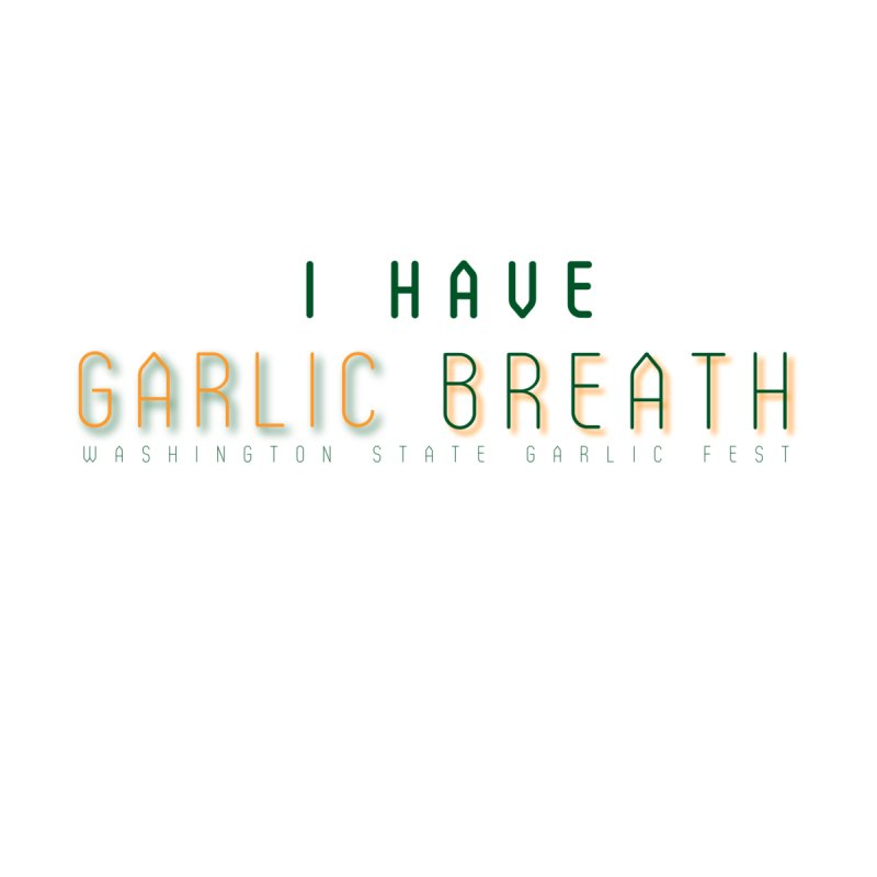 I Have Garlic Breath Accessories Face Mask by WAStateGarlicFest's Artist Shop