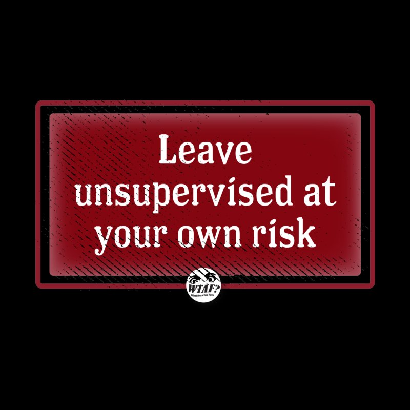 Leave unsupervised at your own risk. Men's T-Shirt by WTAFGear's Artist Shop