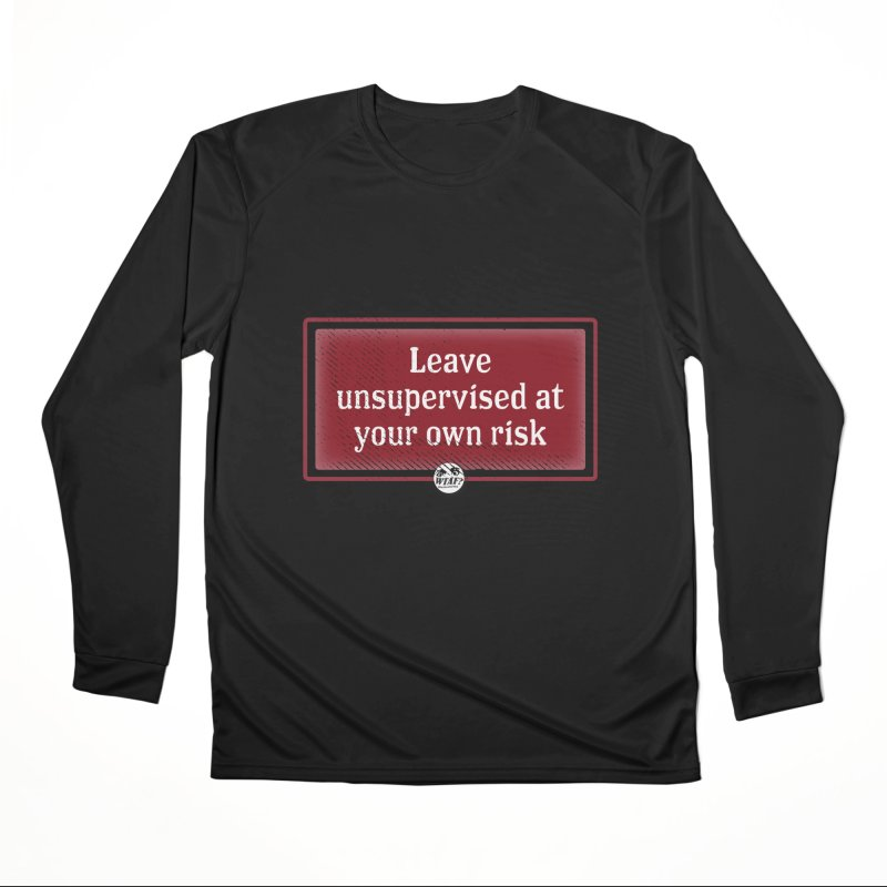 Leave unsupervised at your own risk. Men's Longsleeve T-Shirt by WTAFGear's Artist Shop