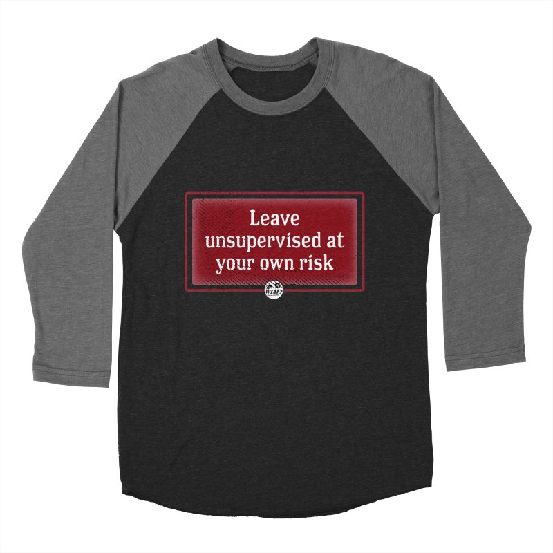 Leave unsupervised at your own risk. Men's Baseball Triblend Longsleeve T-Shirt by WTAFGear's Artist Shop