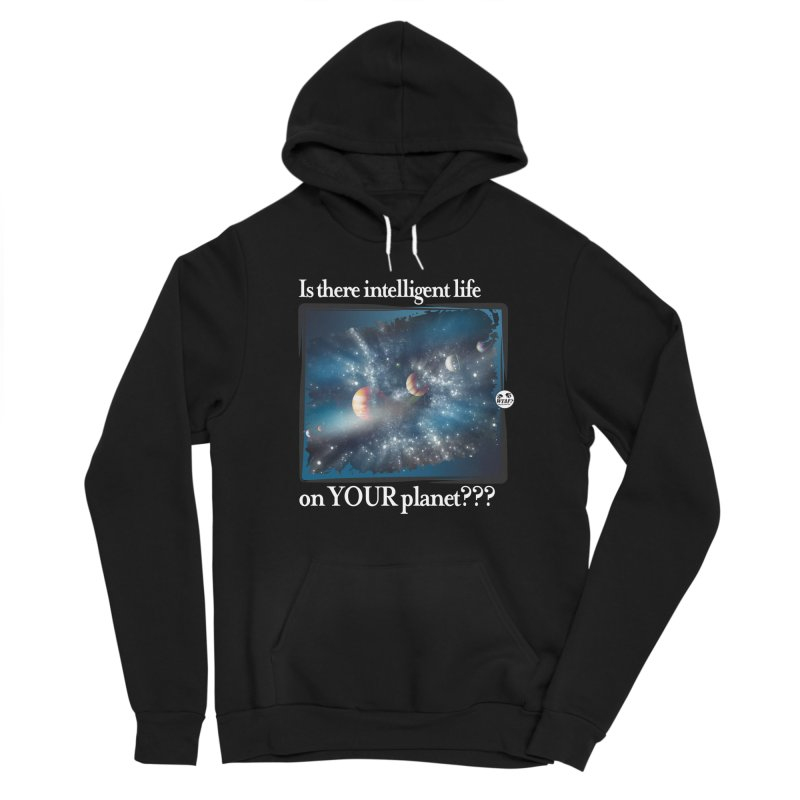 Life on your planet Women's Pullover Hoody by WTAFGear's Artist Shop