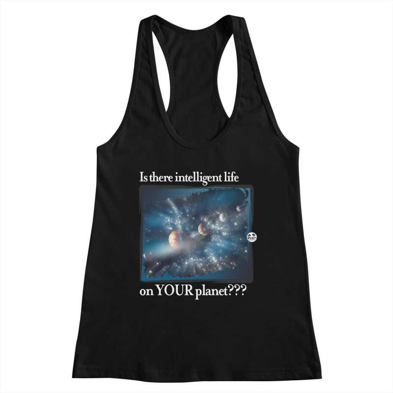 Life on your planet Women's Tank by WTAFGear's Artist Shop