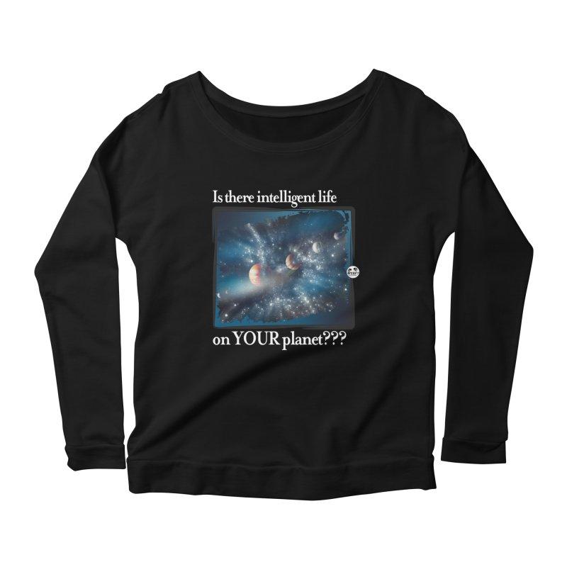 Life on your planet Women's Longsleeve T-Shirt by WTAFGear's Artist Shop