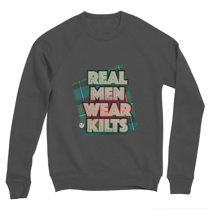 Real men wear kilts Men's Sponge Fleece Sweatshirt by WTAFGear's Artist Shop