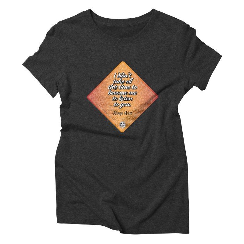 Becoming Me... Women's T-Shirt by WTAFGear's Artist Shop