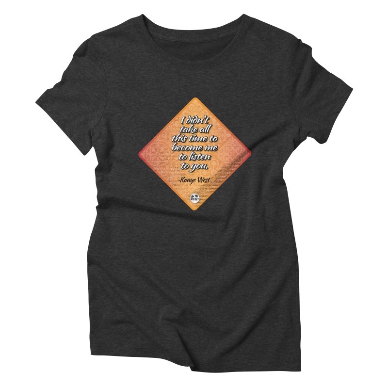 Becoming Me... Women's Triblend T-Shirt by WTAFGear's Artist Shop