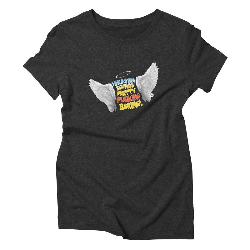 Heaven sounds pretty fucking boring! Women's T-Shirt by WTAFGear's Artist Shop