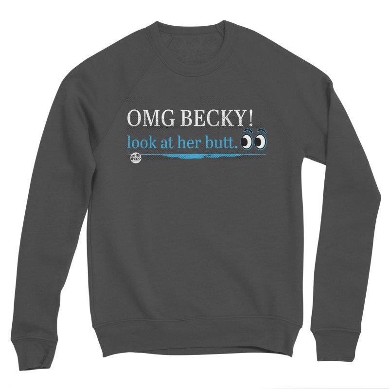 OMG Becky! Women's Sponge Fleece Sweatshirt by WTAFGear's Artist Shop