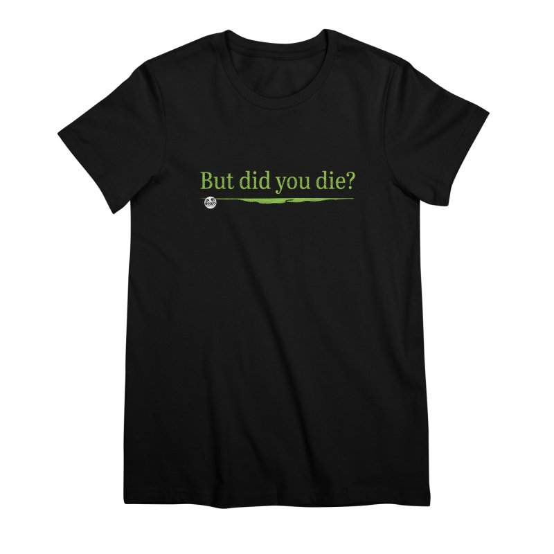 But did you die? Women's Premium T-Shirt by WTAFGear's Artist Shop