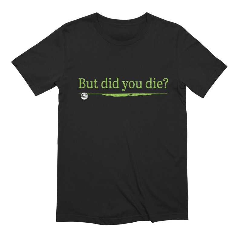 But did you die? Men's T-Shirt by WTAFGear's Artist Shop