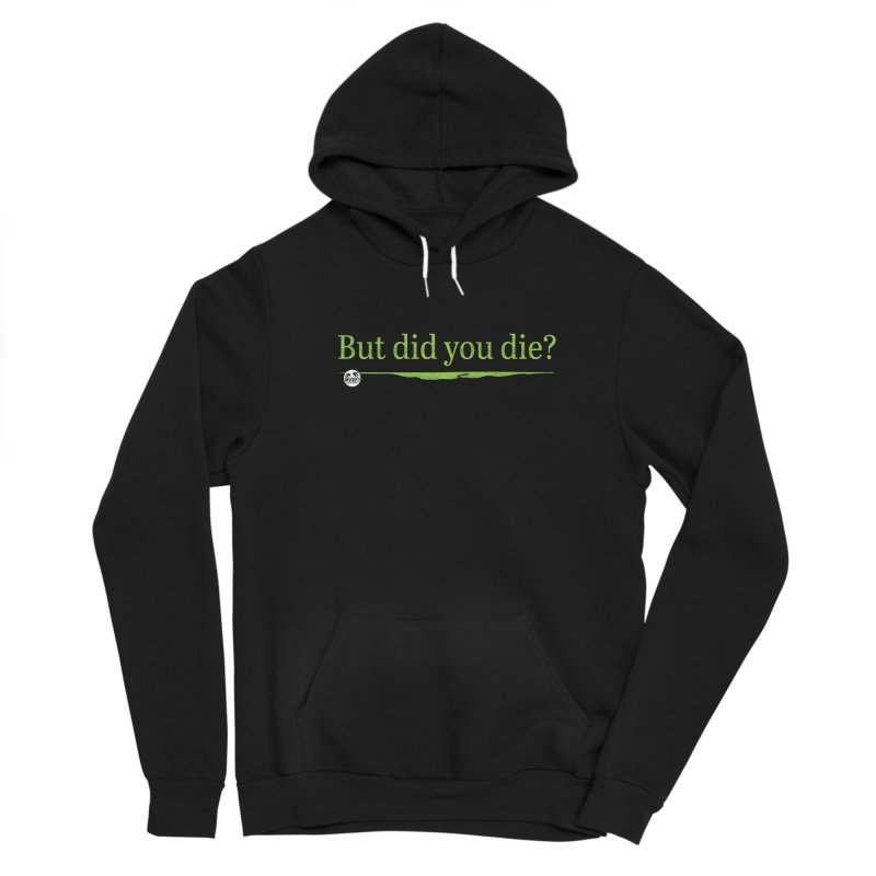 But did you die? Women's Pullover Hoody by WTAFGear's Artist Shop