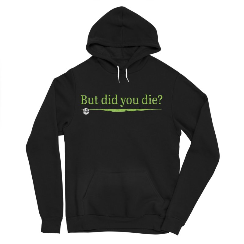 But did you die? Men's Sponge Fleece Pullover Hoody by WTAFGear's Artist Shop