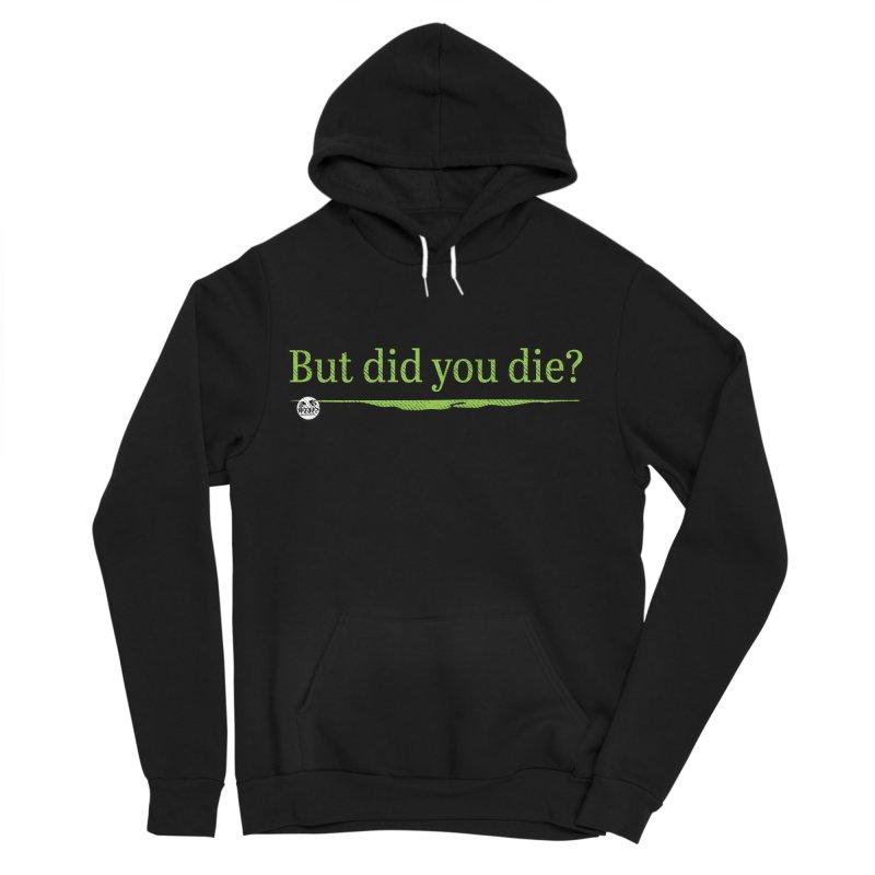 But did you die? Women's Sponge Fleece Pullover Hoody by WTAFGear's Artist Shop