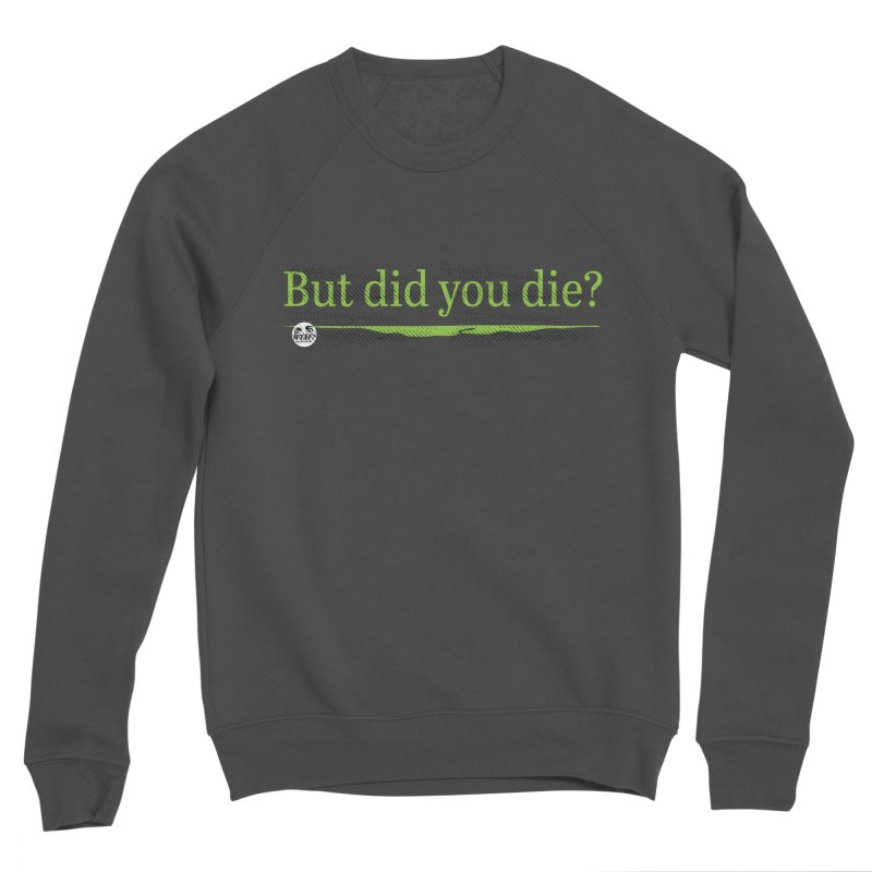 But did you die? Men's Sponge Fleece Sweatshirt by WTAFGear's Artist Shop