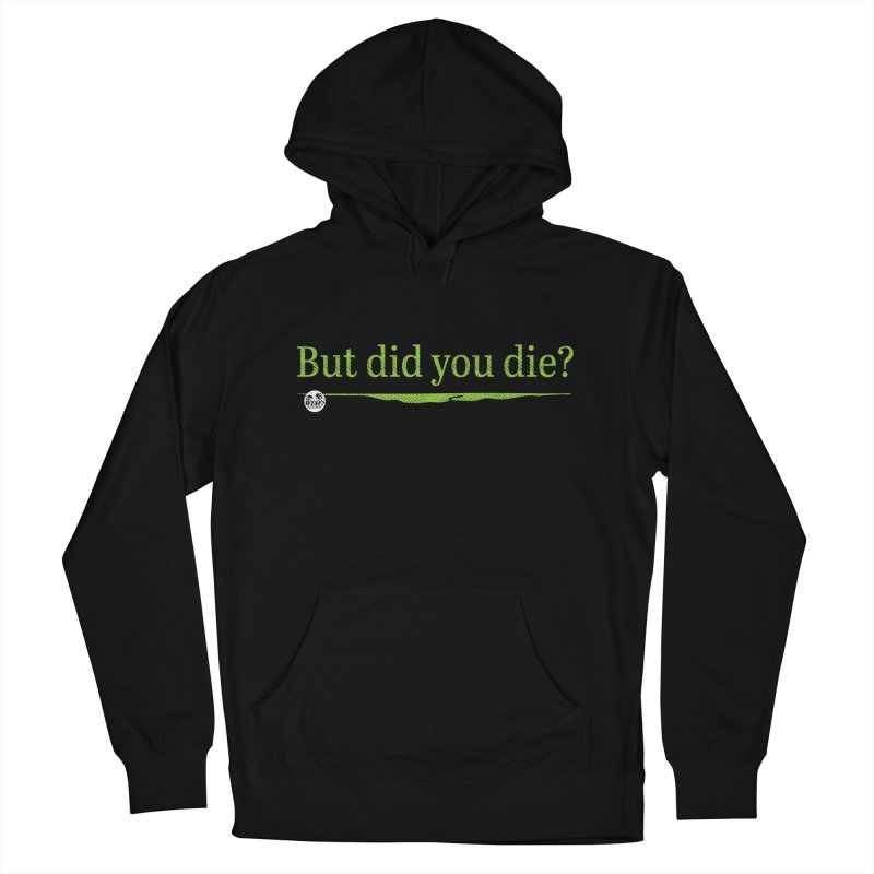 But did you die? Women's French Terry Pullover Hoody by WTAFGear's Artist Shop