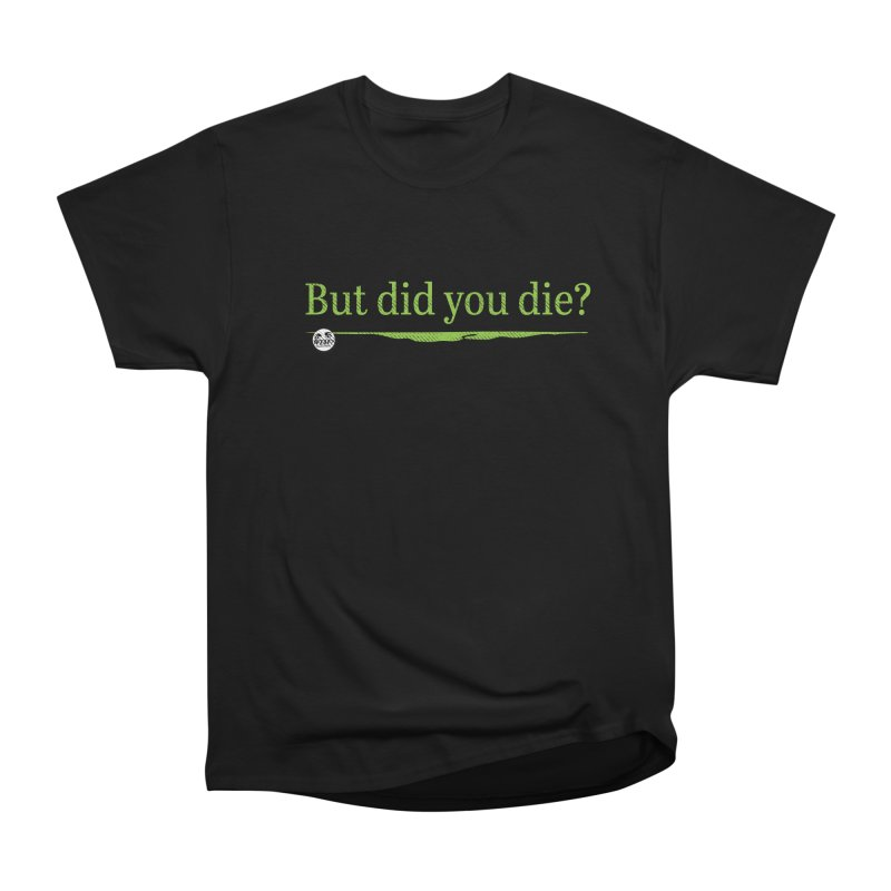 But did you die? Men's Heavyweight T-Shirt by WTAFGear's Artist Shop