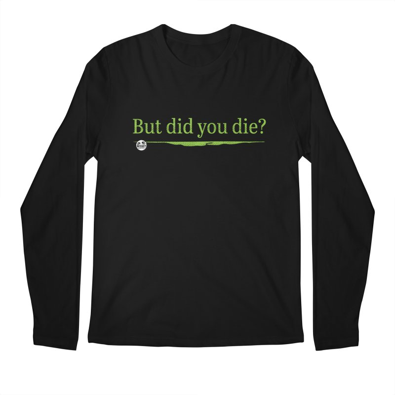 But did you die? Men's Regular Longsleeve T-Shirt by WTAFGear's Artist Shop