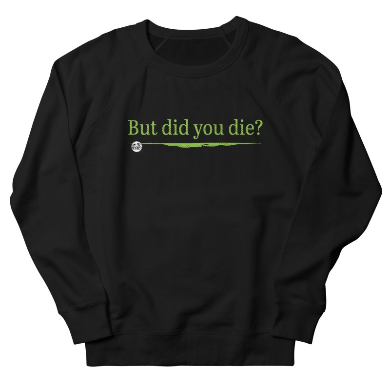 But did you die? Men's French Terry Sweatshirt by WTAFGear's Artist Shop