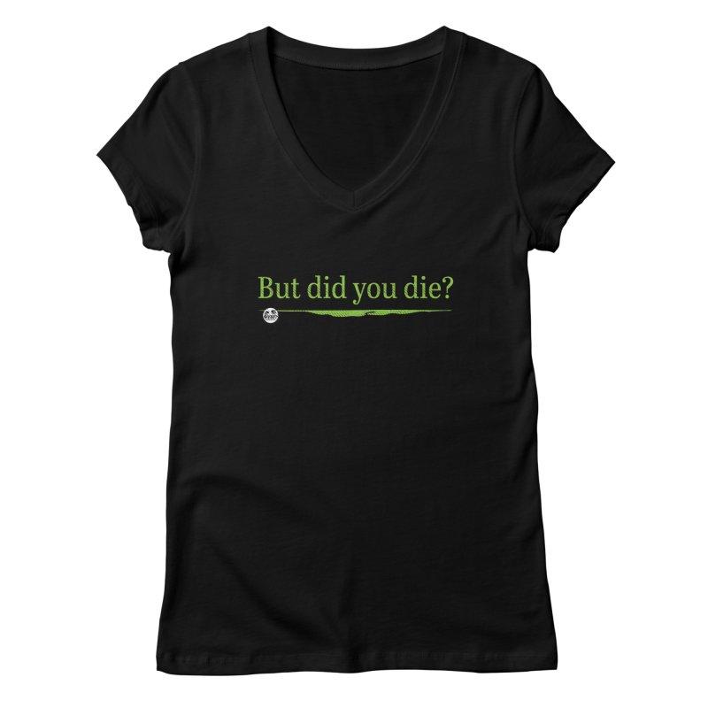 But did you die? Women's V-Neck by WTAFGear's Artist Shop