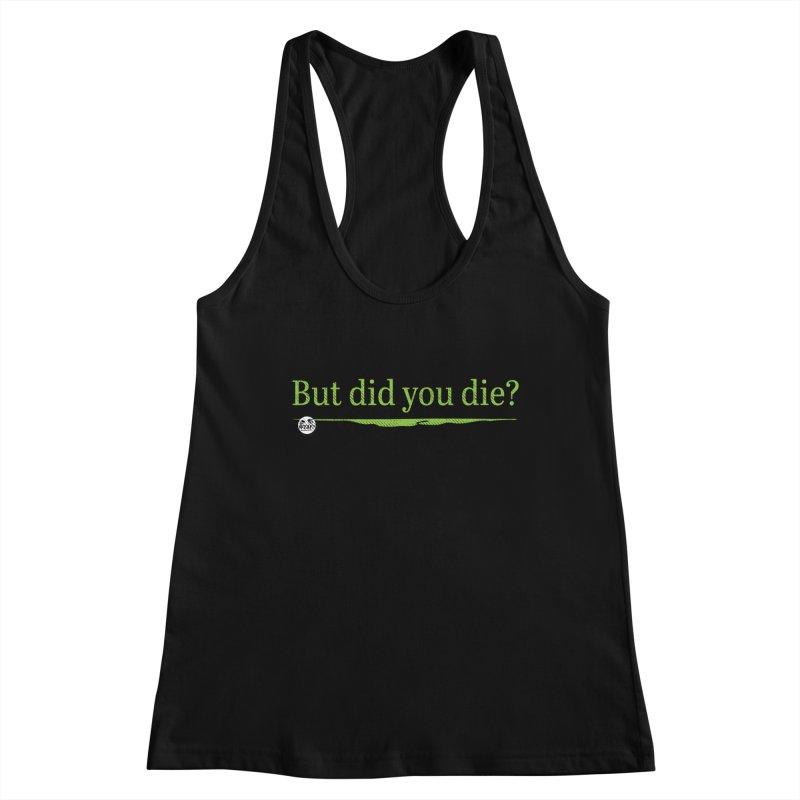 But did you die? Women's Tank by WTAFGear's Artist Shop
