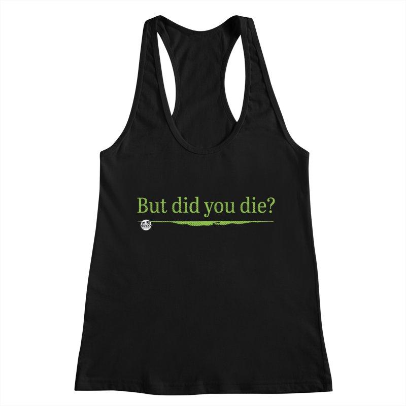 But did you die? Women's Racerback Tank by WTAFGear's Artist Shop
