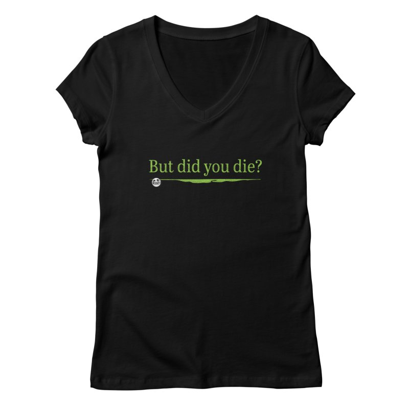 But did you die? Women's V-Neck by WTAFGear's Artist Shop