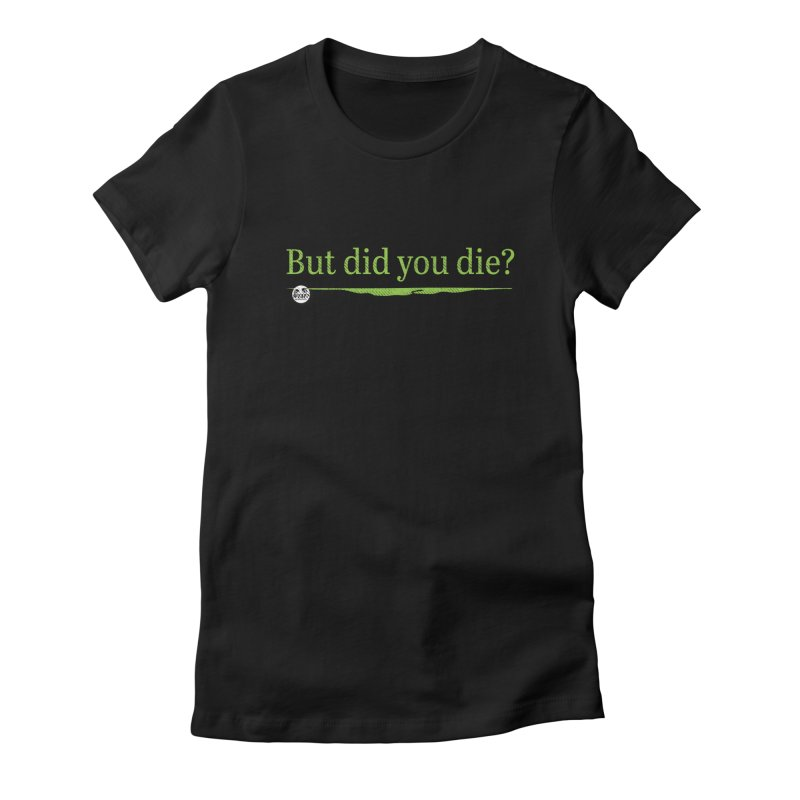But did you die? Women's T-Shirt by WTAFGear's Artist Shop
