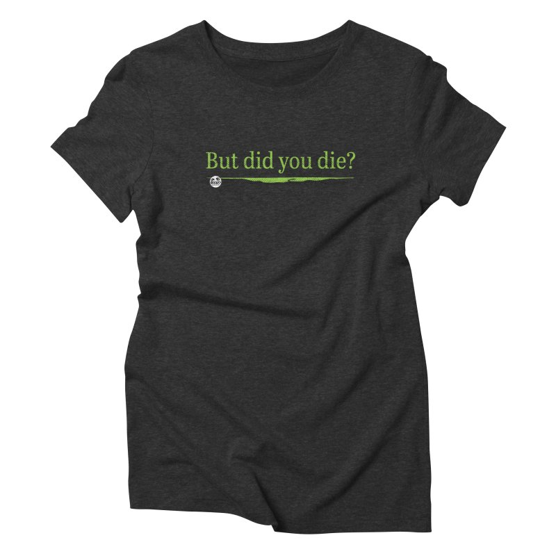 But did you die? Women's Triblend T-Shirt by WTAFGear's Artist Shop