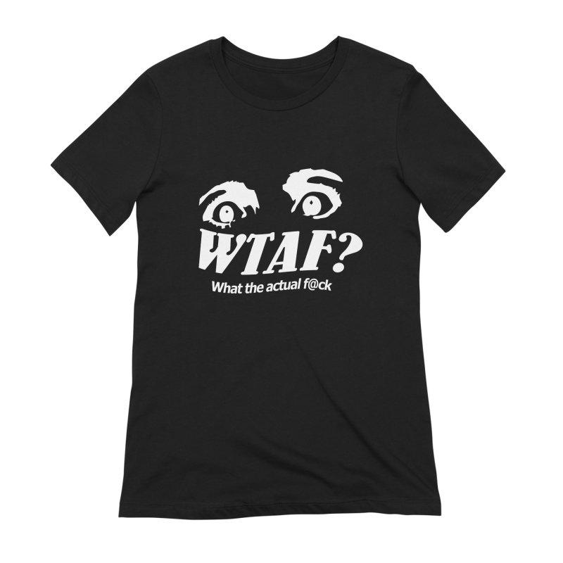 WTAF- Reverse Women's Extra Soft T-Shirt by WTAFGear's Artist Shop