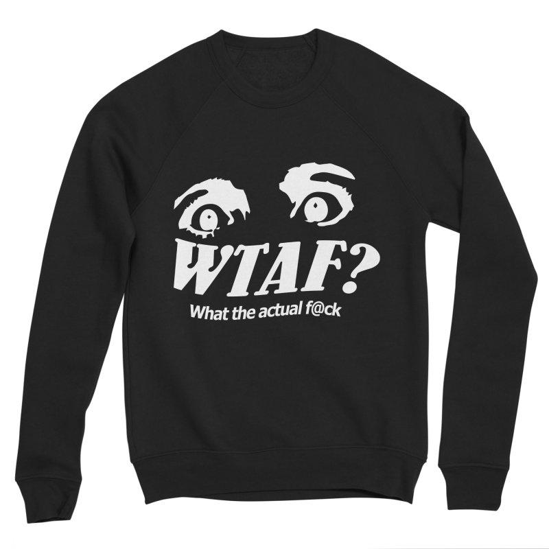 WTAF- Reverse Women's Sweatshirt by WTAFGear's Artist Shop