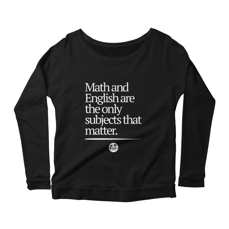 Math and English Women's Longsleeve T-Shirt by WTAFGear's Artist Shop