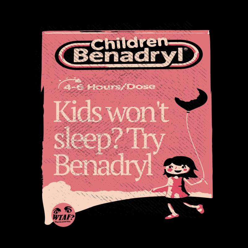 Benadryl Women's T-Shirt by WTAFGear's Artist Shop