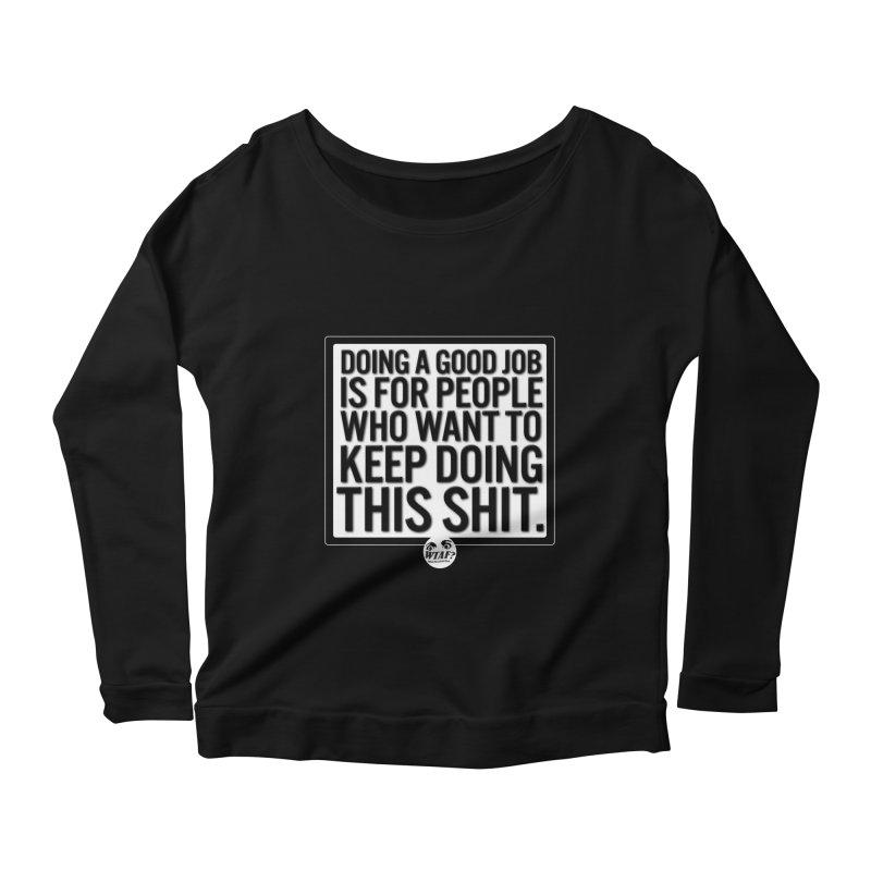 Good Job Women's Longsleeve T-Shirt by WTAFGear's Artist Shop