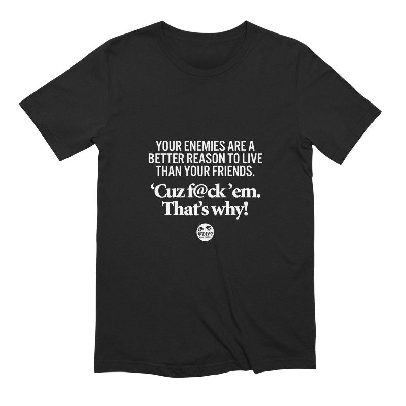 Reason to live Men's T-Shirt by WTAFGear's Artist Shop