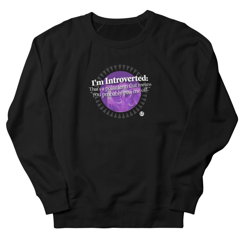 Introvert Women's Sweatshirt by WTAFGear's Artist Shop