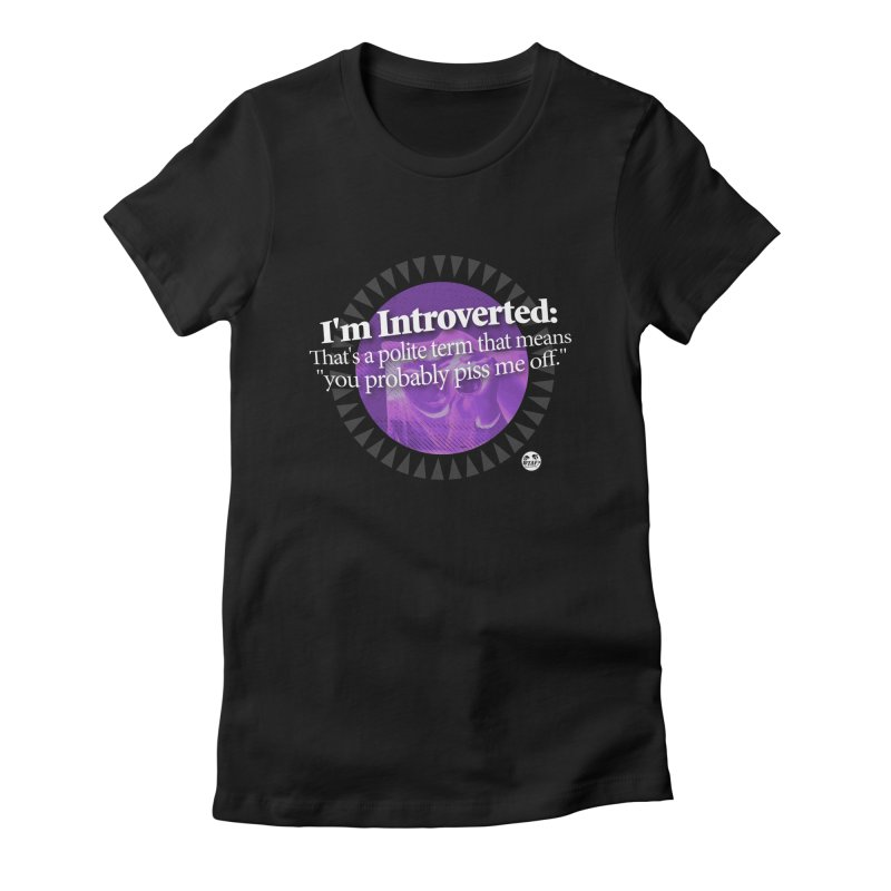 Introvert Women's T-Shirt by WTAFGear's Artist Shop