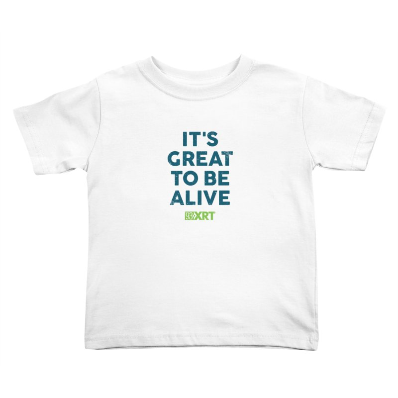"Baby & Kids - ""It's Great To Be Alive"" Kids Toddler T-Shirt by WXRT's Artist Shop"