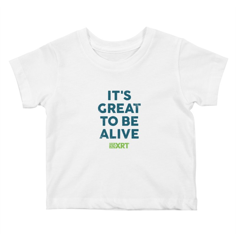 "Baby & Kids - ""It's Great To Be Alive"" Kids Baby T-Shirt by WXRT's Artist Shop"