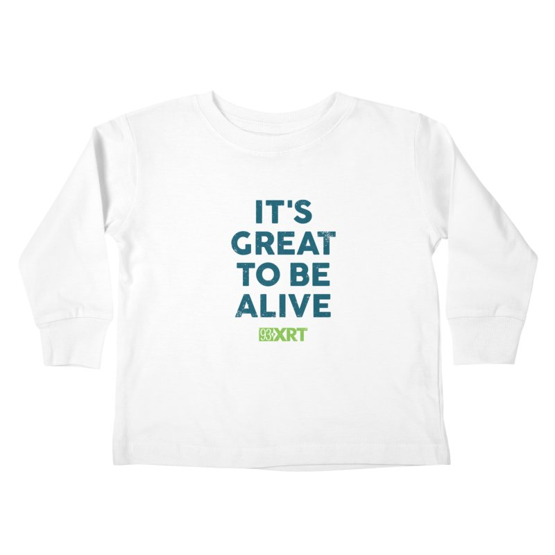"Baby & Kids - ""It's Great To Be Alive"" Kids Toddler Longsleeve T-Shirt by WXRT's Artist Shop"