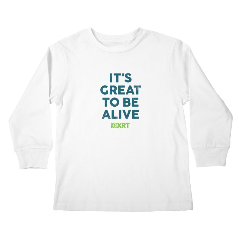 """It's Great To Be Alive"" Kids Longsleeve T-Shirt by 93XRT"