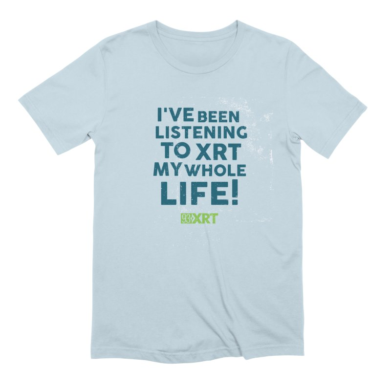 I've Been Listening To XRT My Whole Life Men's T-Shirt by 93XRT